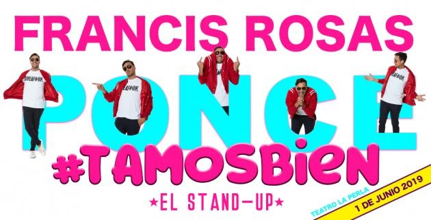 """Francis Rosas """"#TAMOSBIEN""""- Teatro La Perla, Ponce"""